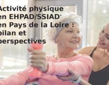 Activité physique en EHPAD/SSIAD* en Pays de la Loire : bilan et perspectives